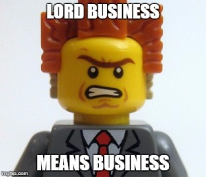 Lord Business means business